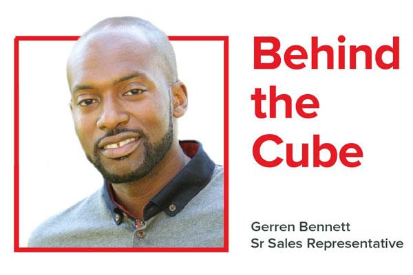 Behind the Cube: Gerren Bennett, Sr Sales Representative