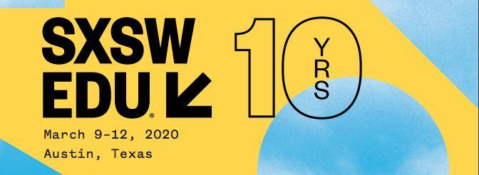 SXSW EDU 10 years, March 9-12 2020 in Austin, Texas
