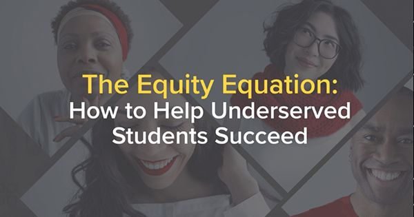 The Equity Equation: How to Help Underserved Students Succeed