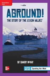 Reading Wonders Leveled Reader Aground! The Story of the Exxon Valdez: ELL Unit 4 Week 1 Grade 6