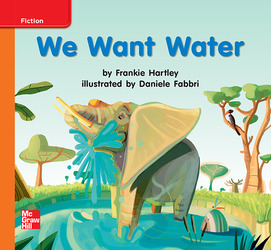 Reading Wonders Leveled Reader We Want Water: Approaching Unit 7 Week 3 Grade K