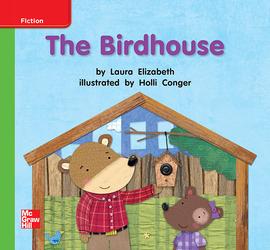 Reading Wonders Leveled Reader The Birdhouse: Beyond Unit 3 Week 1 Grade K