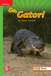 Reading Wonders Leveled Reader Go, Gator!: Beyond Unit 4 Week 3 Grade 1