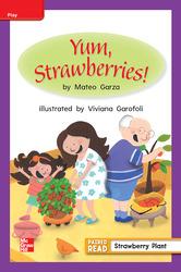 Reading Wonders Leveled Reader Yum, Strawberries!: ELL Unit 3 Week 2 Grade 1