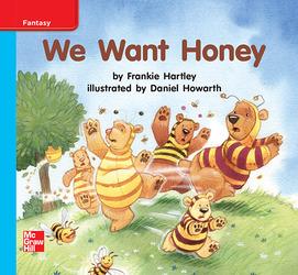 Reading Wonders, Grade K, Leveled Reader We Want Honey, On Level, Unit 10, 6-Pack