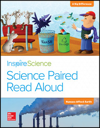 Inspire Science, Grade K, Science Paired Read Aloud, A Big Difference / Humans Affect Earth
