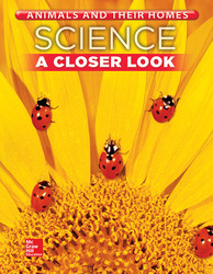Science, A Closer Look, Grade 1, Animals and Their Homes: Student Edition (Unit B)