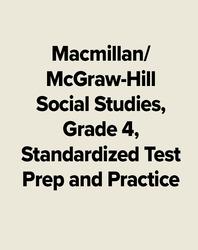 Macmillan/McGraw-Hill Social Studies, Grade 4, Standardized Test Prep and Practice