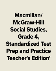 Macmillan/McGraw-Hill Social Studies, Grade 4, Standardized Test Prep and Practice Teacher's Edition'