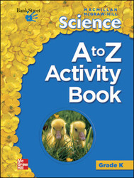 Macmillan/McGraw-Hill Science, Grade K, Science A to Z Activity Book