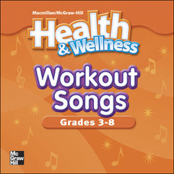 Macmillan/McGraw-Hill Health & Wellness, Grades 3-8, Health Workout Songs