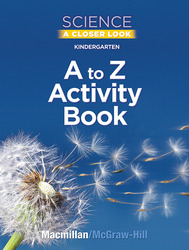 Science, A Closer Look, Grade K, Kindergarten A to Z Activity Book
