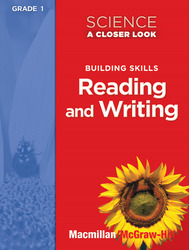 Science, A Closer Look Grade 1, Building Skills: Reading and Writing Teacher Guide