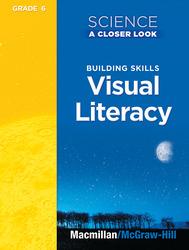 Science, A Closer Look, Grade 6, Building Skills: Visual Literacy