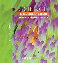 Macmillan/McGraw-Hill Science, A Closer Look, Grade 3, Teacher Edition - Life Science
