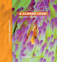 Macmillan/McGraw-Hill Science, A Closer Look, Grade 3, Teacher Edition - Earth Science