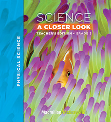 Macmillan/McGraw-Hill Science, A Closer Look, Grade 3, Teacher Edition - Physical Science