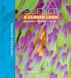 Macmillan/McGraw-Hill Science, A Closer Look, Grade 3, Teacher Edition - Physical Science