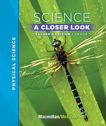 Macmillan/McGraw-Hill Science, A Closer Look, Grade 5, Teacher Edition - Physical Science