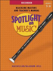 Spotlight on Music, Grades 5 -6, Spotlight on Recorder