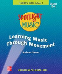 Spotlight on Music, Grades K-4, Learning Music Through Movement Teacher's Guide