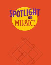 Spotlight on Music, Grade 6, Teacher's Edition