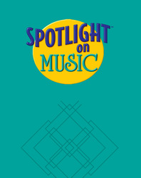 Spotlight on Music, Grade 7, Teachers Edition