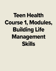 Teen Health Course 1, Modules, Building Life Management Skills