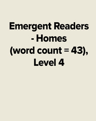 Emergent Readers - Homes (word count = 43), Level 4