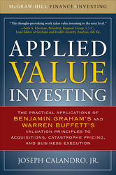Applied Value Investing: The Practical Application of Benjamin Graham and Warren Buffett's Valuation Principles to Acquisitions, Catastrophe Pricing and Business Execution