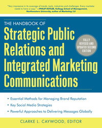 The Handbook of Strategic Public Relations and Integrated Marketing Communications, Second Edition