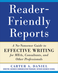 Reader-Friendly Reports: A No-nonsense Guide to Effective Writing for MBAs, Consultants, and Other Professionals