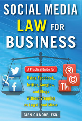 Social Media Law for Business: A Practical Guide for Using Facebook, Twitter, Google +, and Blogs Without Stepping on Legal Land Mines