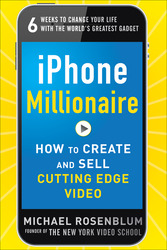 iPhone Millionaire:  How to Create and Sell Cutting-Edge Video