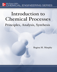 Introduction to Chemical Processes: Principles, Analysis, Synthesis