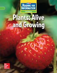 Reading for Information, On Level Student Reader, Life - Plants: Alive and Growing, Grade 2