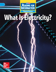 Reading for Information, Above Student Reader, Physical - What is Electricity?, Grade 4