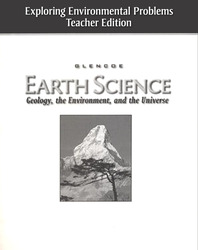 Glencoe Earth Science: Geology, the Environment, and the Universe, Exploring Environmental Problems, Teacher Edition