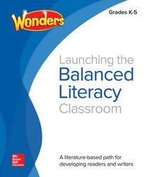Wonders Balanced Literacy, Launching the Balanced Literacy Classroom K-5