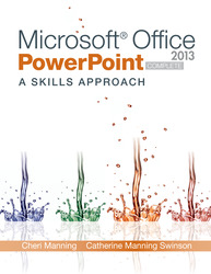 Microsoft Office PowerPoint 2013: A Skills Approach, Complete