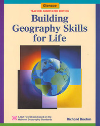 Glencoe World Geography, Building Geography Skills for Life, Teacher Edition