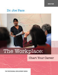 Professional Development Series Book 4    The Workplace:  Chart Your Career