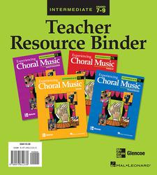 Experiencing Choral Music, Intermediate Teacher Resource Binder