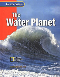 Glencoe Earth iScience: The Water Planet, Grade 6, Student Edition