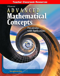Advanced Mathematical Concepts: Precalculus with Applications, Teacher Classroom Resources