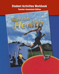 Glencoe Health, Student Activities Workbook Teacher Annotated Edition