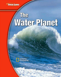 Glencoe Earth iScience Modules: The Water Planet, Grade 6, Student Edition
