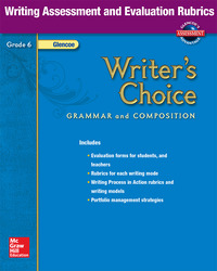 Writer's Choice, Grade 6, Writing Assessment and Evaluation Rubrics
