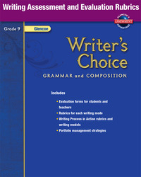 Writer's Choice, Grade 9, Writing Assessment and Evaluation Rubrics