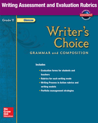 Writer's Choice, Grade 11, Writing Assessment and Evaluation Rubrics